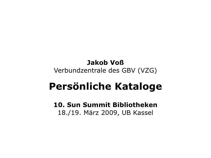 Jakob Voß Verbundzentrale des GBV (VZG) Persönliche Kataloge 10. Sun Summit Bibliotheken 18./19. März 2009, UB Kassel