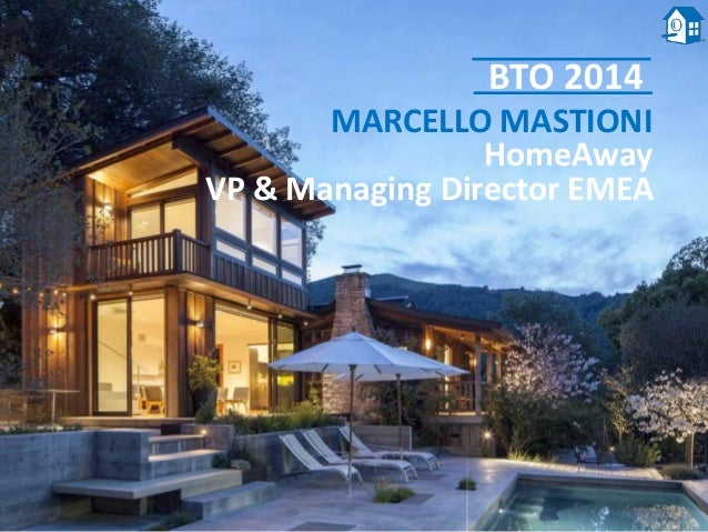 MARCELLO MASTIONI HomeAway VP & Managing Director EMEA BTO 2014