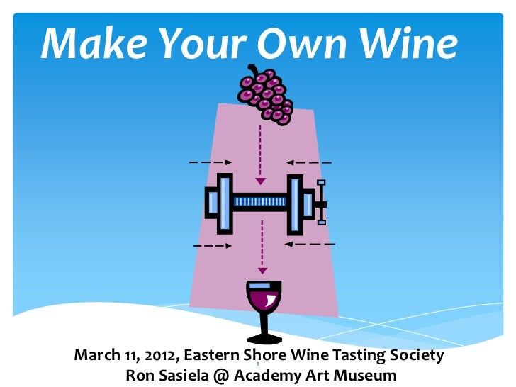 Make Your Own Wine March 11, 2012, Eastern Shore Wine Tasting Society                          1       Ron Sasiela @ Acade...