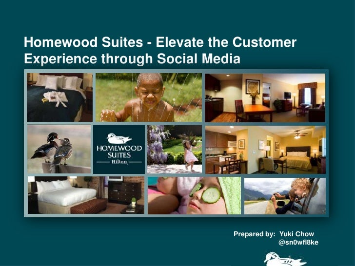 Homewood Suites - Elevate the CustomerExperience through Social Media                             Prepared by: Yuki Chow  ...