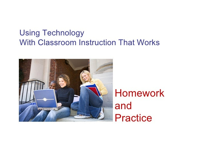 Using Technology With Classroom Instruction That Works Homework and Practice