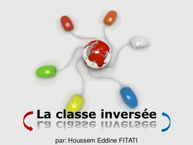 Page 1 Free Powerpoint Templates La classe inversée par: Houssem Eddine FITATI
