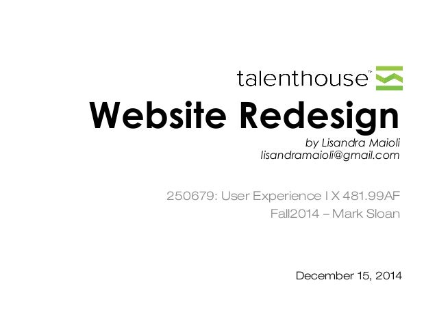 Website Redesign by Lisandra Maioli lisandramaioli@gmail.com 250679: User Experience I X 481.99AF Fall2014 – Mark Sloan De...