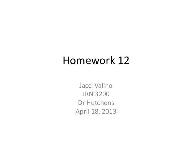 Homework 12   Jacci Valino    JRN 3200   Dr Hutchens  April 18, 2013