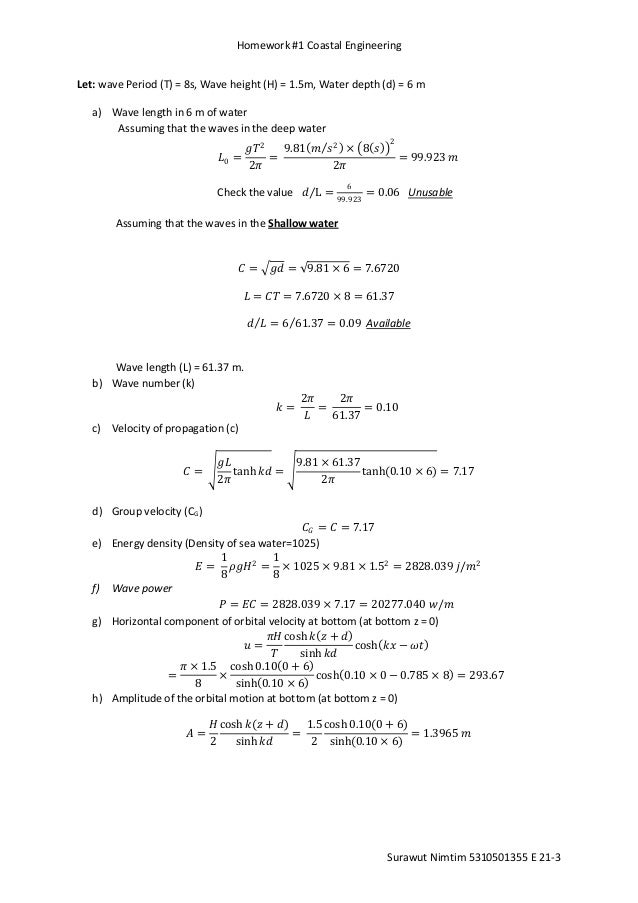 Homework #1 Coastal EngineeringLet: wave Period (T) = 8s, Wave height (H) = 1.5m, Water depth (d) = 6 m   a) Wave length i...