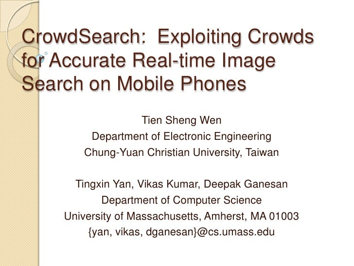 CrowdSearch:  Exploiting Crowds for Accurate Real-time Image Search on Mobile Phones<br />TienShengWen<br />Department of ...