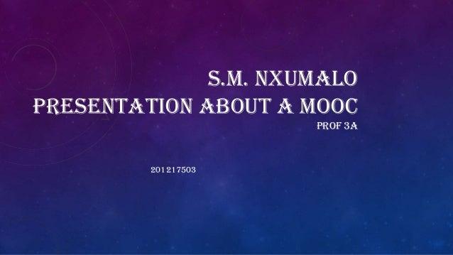 S.M. NXUMALO PRESENTATION ABOUT A MOOC PROF 3A 201217503