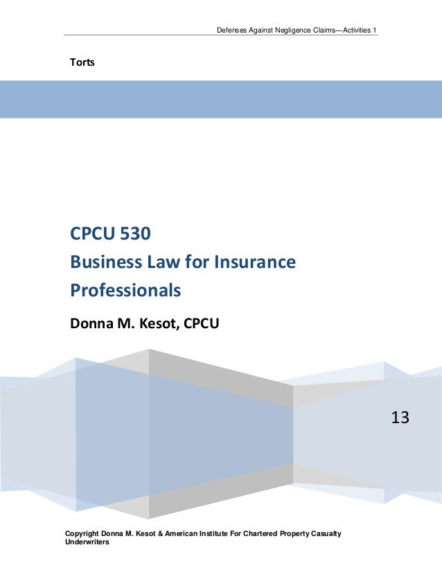 Defenses Against Negligence Claims—Activities 1 Torts CPCU 530 Business Law for Insurance Professionals Donna M. Kesot, CP...