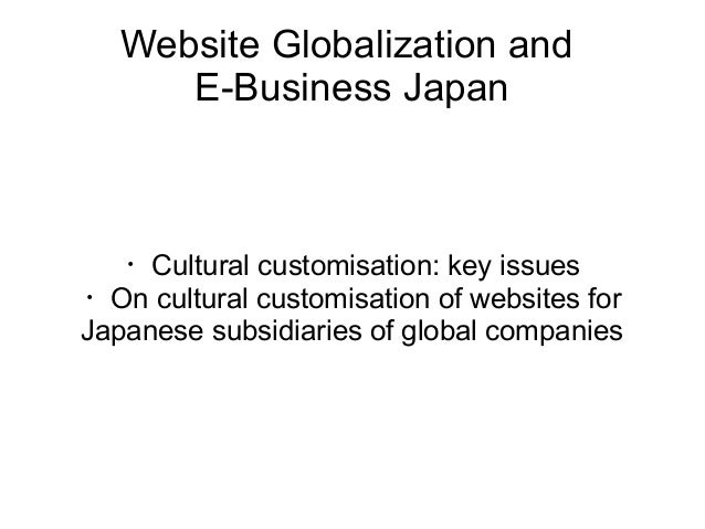 Website Globalization and E-Business Japan  ・Cultural customisation: key issues ・On cultural customisation of websites for...