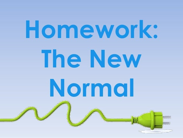 Homework: The New  Normal