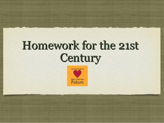 Homework for the 21stHomework for the 21stCenturyCentury