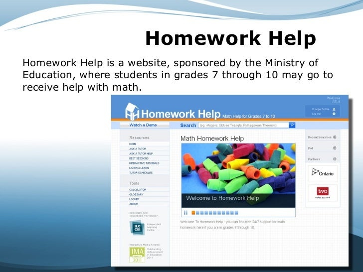 Homework Help   Homework Help is a website, sponsored by the Ministry of Education, where students in grades 7 through 10 ...
