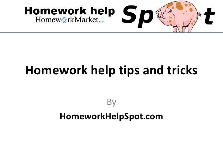 Homework help tips and tricks             By     HomeworkHelpSpot.com
