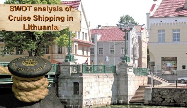 SWOT analysis ofSWOT analysis ofCruise Shipping inCruise Shipping inLithuaniLithuania
