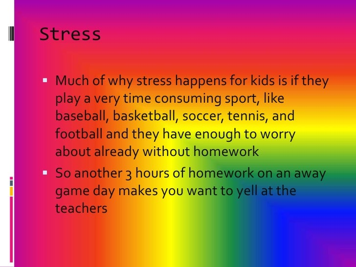 does homework cause unnecessary stress Although many people think of homework as doing more harm than good by causing copious amounts of unnecessary stress to everyone homework can cause conflict between children and parents when the parent wants to the child to do their homework but meets resistance from the student to do an.