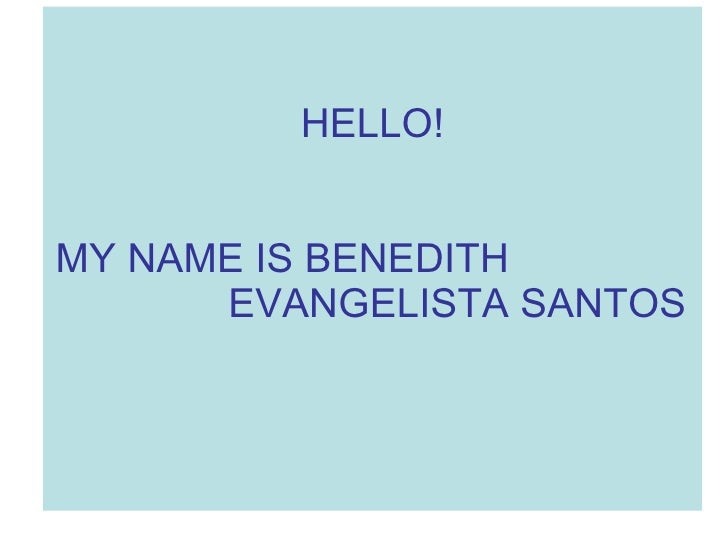 HELLO! MY NAME IS BENEDITH  EVANGELISTA SANTOS