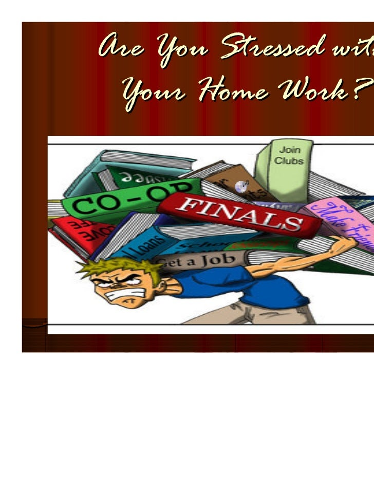 Are You Stressed with Your Home Work?