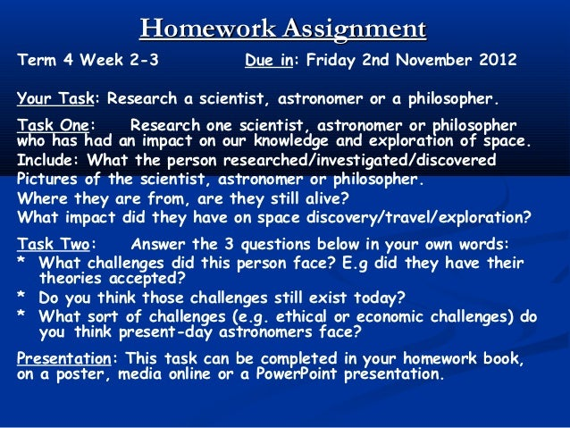 Homework AssignmentTerm 4 Week 2-3             Due in: Friday 2nd November 2012Your Task: Research a scientist, astronomer...