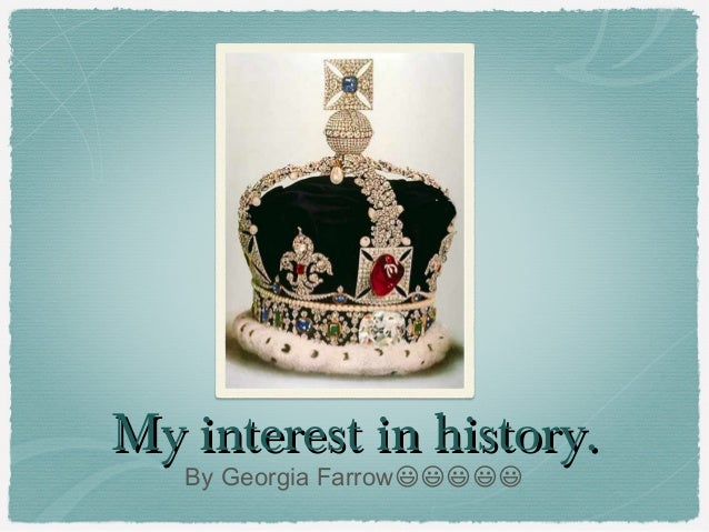 My interest in history.   By Georgia Farrow�����