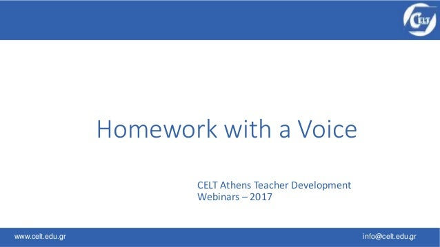 www.celt.edu.gr info@celt.edu.gr CELT Athens Teacher Development Webinars – 2017 Homework with a Voice