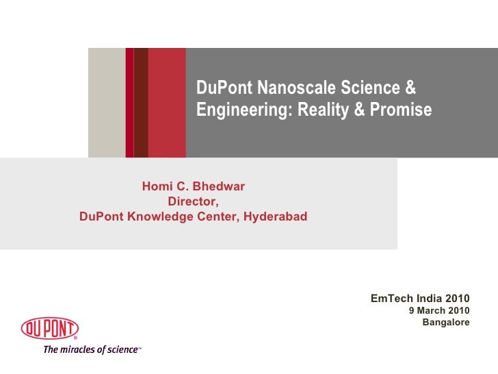 DuPont Nanoscale Science & Engineering: Reality & Promise Homi C. Bhedwar Director, DuPont Knowledge Center, Hyderabad EmT...