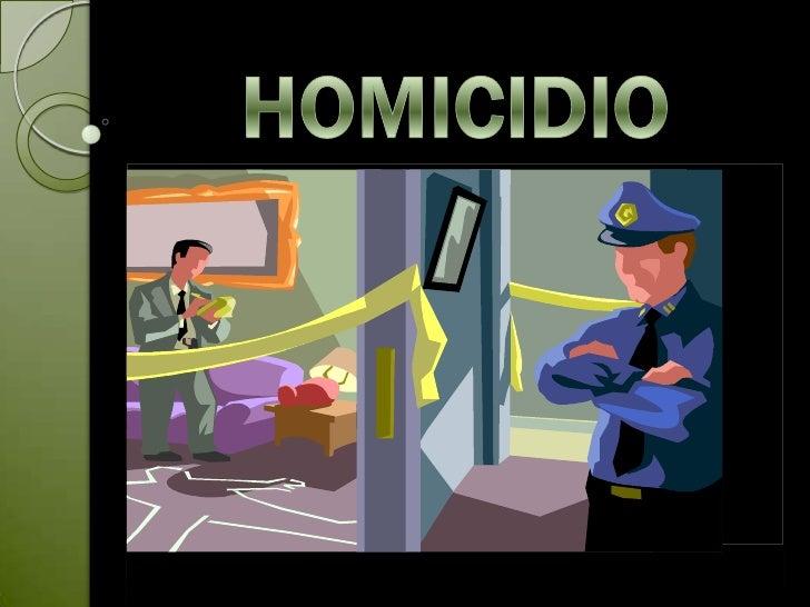 LA VOZ HOMICIDIO          SIGNIFICA:   Su origen etimológico, homicidium,    proviene de las voces latinas hominis    cae...