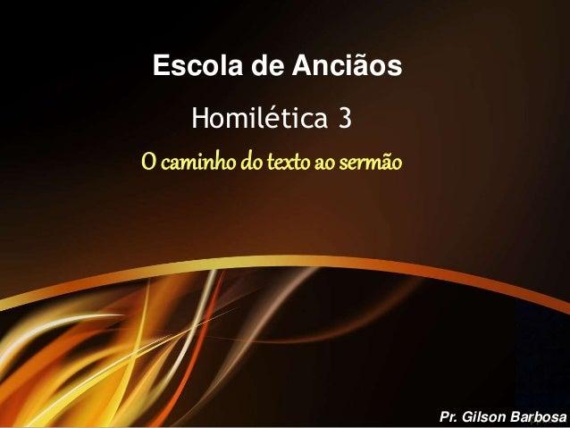 Escola de Anciãos Homilética 3 O caminho do textoao sermão Pr. Gilson Barbosa