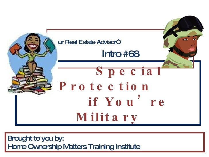 """Special Protection  if You're Military """" Your Real Estate Advisor"""" Intro #68 Brought to you by: Home Ownership Matters Tra..."""
