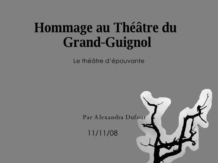Hommage au Théâtre du  Grand-Guignol Le théâtre d'épouvante Par Alexandra Dufour 11/11/08