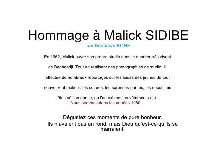 Hommage à Malick SIDIBE par Boubakar KONE En 1962, Malick ouvre son propre studio dans le quartier très vivant de Bagadadj...