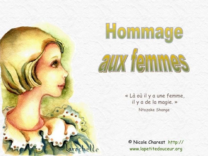 © Nicole Charest  http:// www.lapetitedouceur.org aux femmes Hommage « Là où il y a une femme, il y a de la magie. » Ntoza...