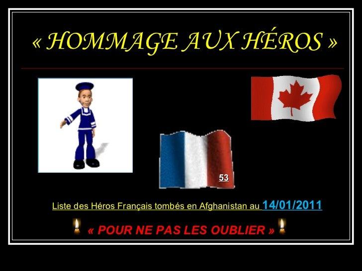 «HOMMAGE AUX HÉROS» 53 Liste des Héros Français tombés en Afghanistan au  14/01/2011 «POUR NE PAS LES OUBLIER»