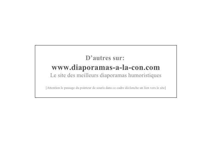 D'autres sur:   www .diaporamas-a-la-con. com Le site des meilleurs diaporamas humoristiques [Attention le passage du poin...