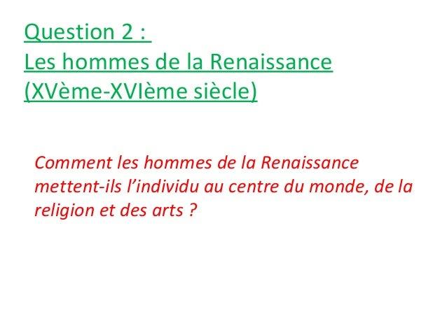 Question 2 : Les hommes de la Renaissance (XVème-XVIème siècle) Comment les hommes de la Renaissance mettent-ils l'individ...
