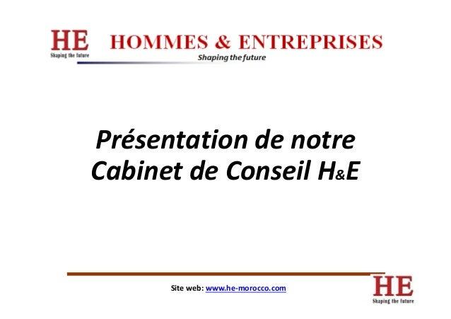 Présentation de notre Cabinet de Conseil H ECabinet de Conseil H&E Site web: www.he-morocco.com