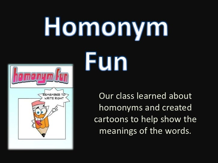 Our class learned about homonyms and created cartoons to help show the meanings of the words.<br />Homonym Fun<br />