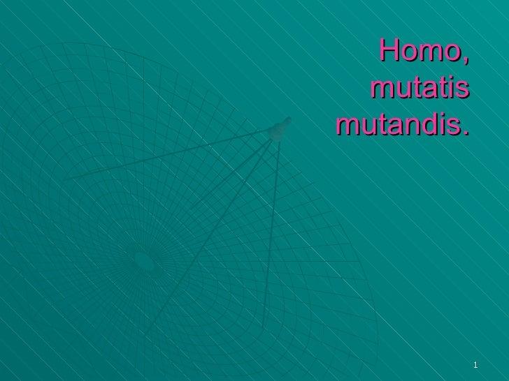 Homo,  mutatis  mutandis.