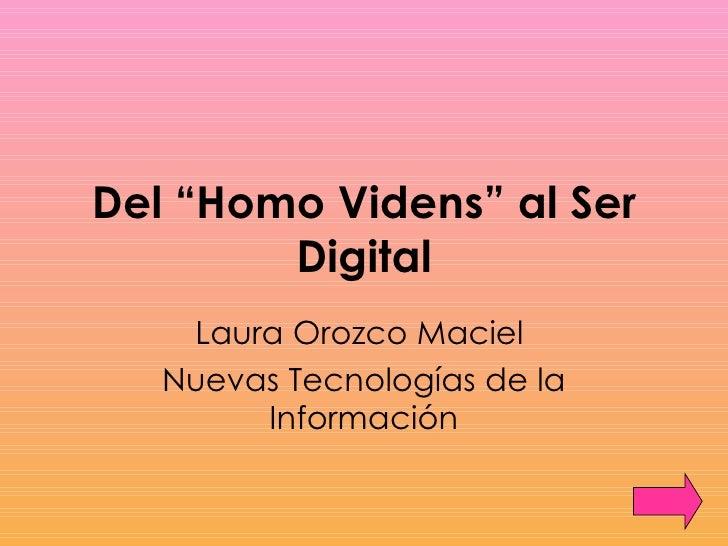 """Del """"Homo Videns"""" al Ser Digital Laura Orozco Maciel  Nuevas Tecnologías de la Información"""