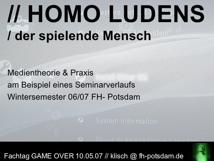 // HOMO LUDENS / der spielende Mensch Medientheorie & Praxis  am Beispiel eines Seminarverlaufs  Wintersemester 06/07 FH- ...