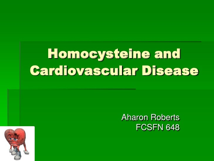 Homocysteine and Cardiovascular Disease              Aharon Roberts               FCSFN 648
