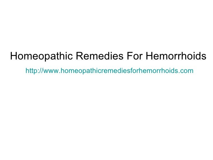 Homeopathic Remedies For Hemorrhoids http://www.homeopathicremediesforhemorrhoids.com