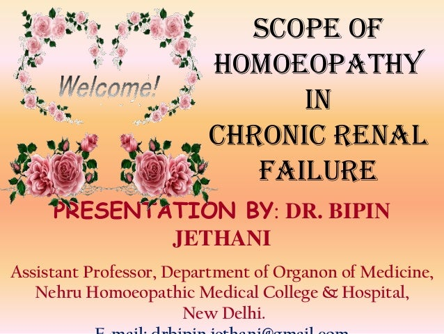 Scope of homoeopathy in chronic renal failure PRESENTATION BY: DR. BIPIN JETHANI Assistant Professor, Department of Organo...