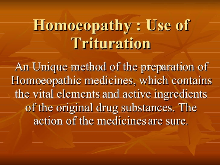 Homoeopathy : Use of Trituration An Unique method of the preparation of Homoeopathic medicines, which contains the vital e...