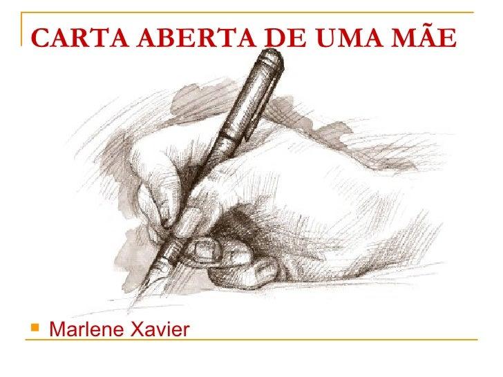 CARTA ABERTA DE UMA MÃE <ul><li>Marlene Xavier </li></ul>
