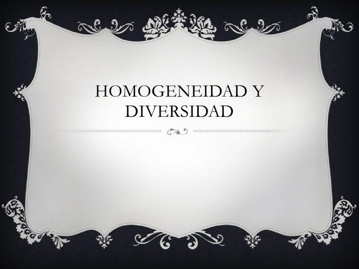 HOMOGENEIDAD Y DIVERSIDAD