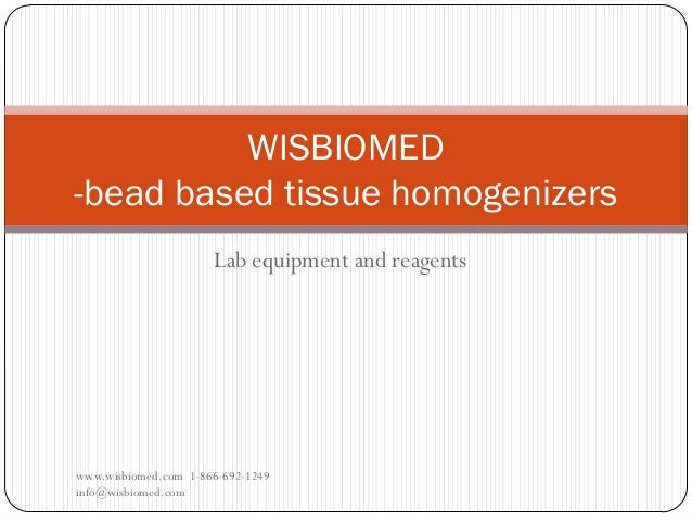 Lab equipment and reagentswww.wisbiomed.com 1-866-692-1249info@wisbiomed.comWISBIOMED-bead based tissue homogenizers