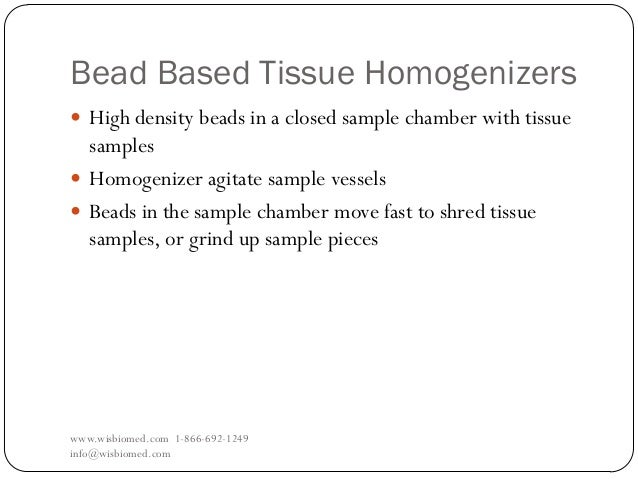 Bead Based Tissue Homogenizerswww.wisbiomed.com 1-866-692-1249info@wisbiomed.com High density beads in a closed sample ch...