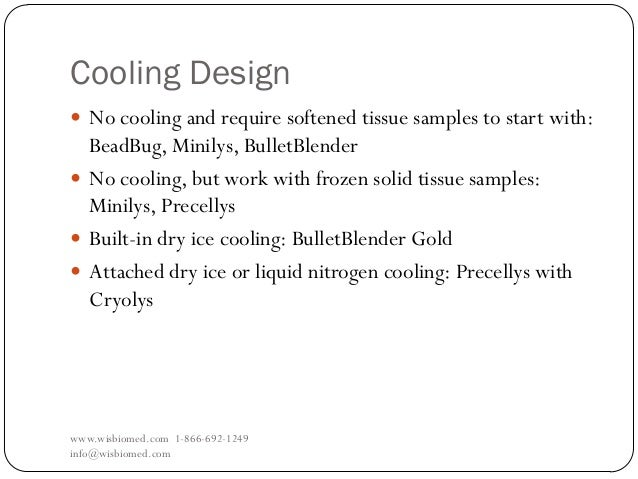 Cooling Designwww.wisbiomed.com 1-866-692-1249info@wisbiomed.com No cooling and require softened tissue samples to start ...