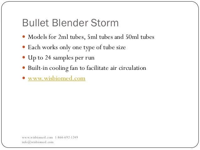 Bullet Blender Stormwww.wisbiomed.com 1-866-692-1249info@wisbiomed.com Models for 2ml tubes, 5ml tubes and 50ml tubes Ea...