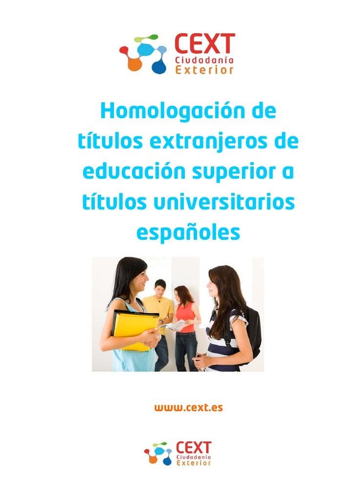 Homologación de títulos extranjeros de  educación superior a títulos universitarios       españoles            www.cext.es